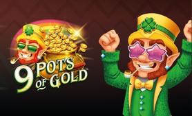 9 Pots of Gold™